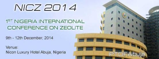 1ST NIGERIA INTERNATIONAL CONFERENCE ON ZEOLITE - 9th - 12th December, 2014 Venue: Nicon Luxury Hotel Abuja, Nigeria